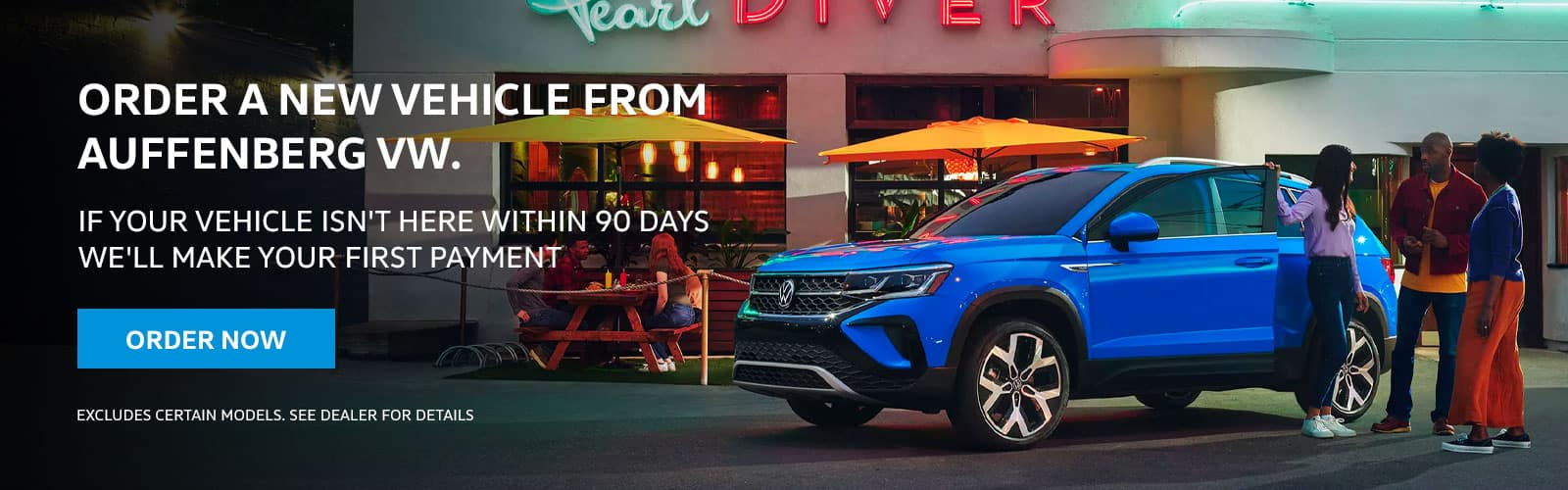 ORDER A NEW vehicle FROM AUFFENBERG VW . IF YOUR VEHICLE ISN'T HERE WITHIN 90 DAYS WE'LL MAKE YOUR FIRST PAYMENT Disclaimer:EXCLUDES certain models. See dealer for details