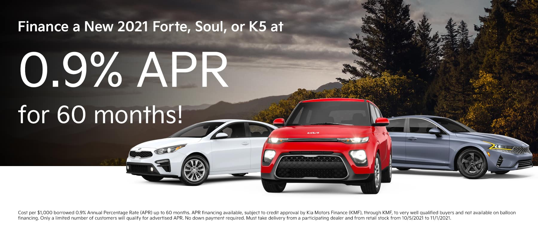 Finance a New 2021 Forte, Soul, or K5 at 0.9% APR for 60 Months!