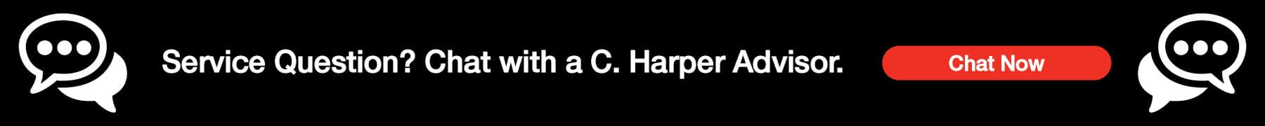 Service Question? Chat with at C. Harper Advisor.