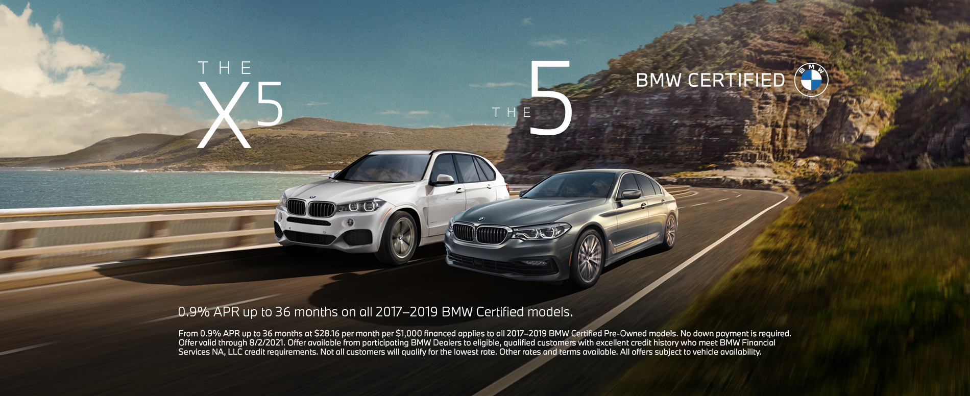 0.9% APR up to 36 months on all 2017 - 2019 BMW Certified Models  From 0.9% APR up to 36 months at $28.16 per month per $1,000 financed applies to all 2017-2019 BMW Certified Pre-Owned models. No down payment is required. Offer valid through 8/2/2021. Offer available from participating BMW Dealers to eligible, qualified customers with excellent credit history who meet BMW Financial Services NA, LLC credit requirements. Not all customers will qualify for the lowest rate. Other rates and terms available. All offers subject to vehicle availability.
