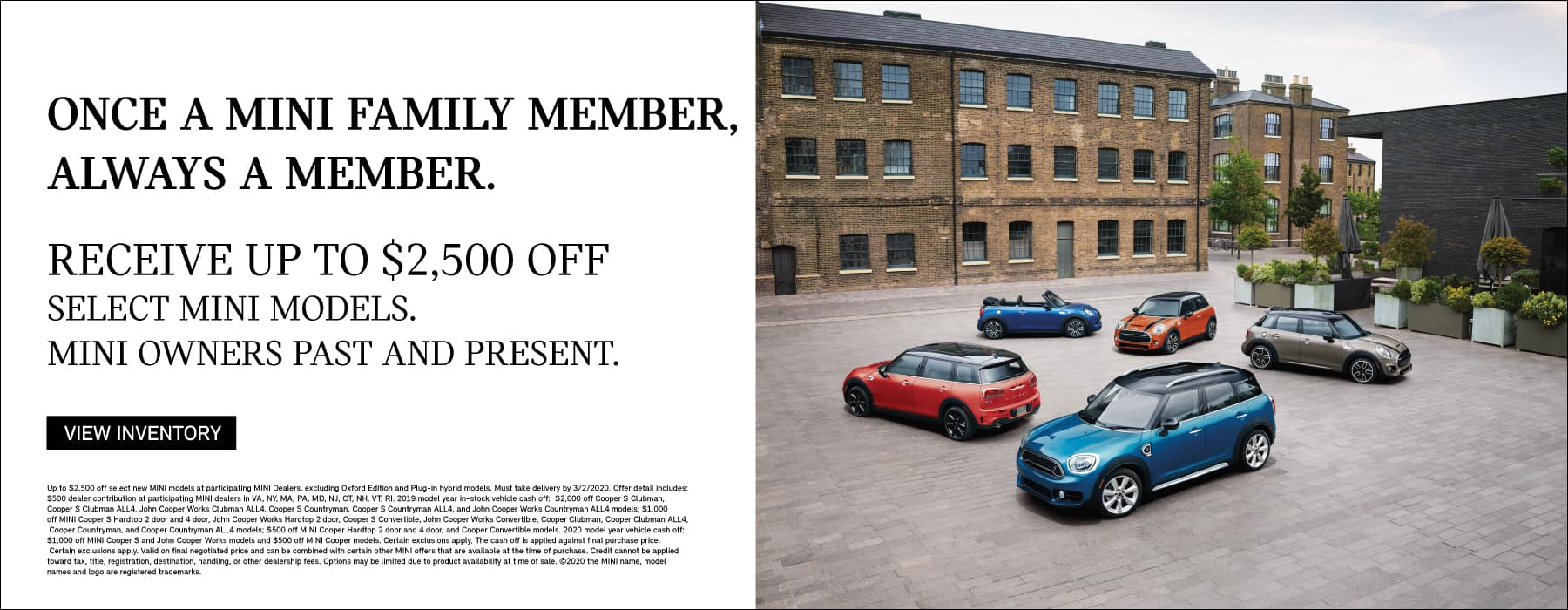 ONCE A MINI FAMILY MEMBER, ALWAYS A MEMBER. Receive up to $2,500 off select MINI models. MINI owners past and present. Click to view inventory.