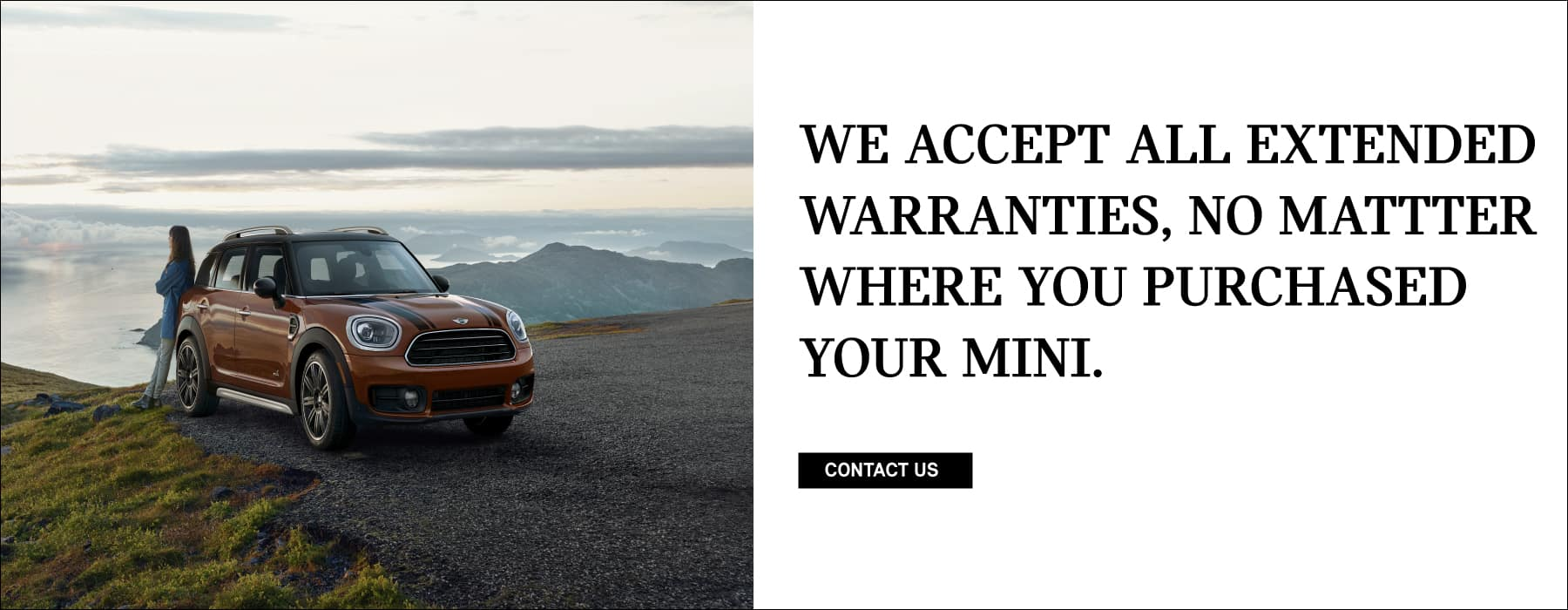WE ACCEPT ALL EXTENDED WARRANTIES, NO MATTER WHERE YOU PURCHASED YOUR MINI. Click to Contact Us.