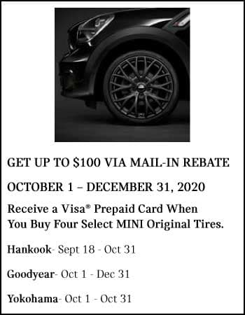 GET UP TO $100 VIA MAIL-IN REBATE OCTOBER 1 – DECEMBER 31, 2020 Receive a Visa prepaid card when you buy four select MINI original tires