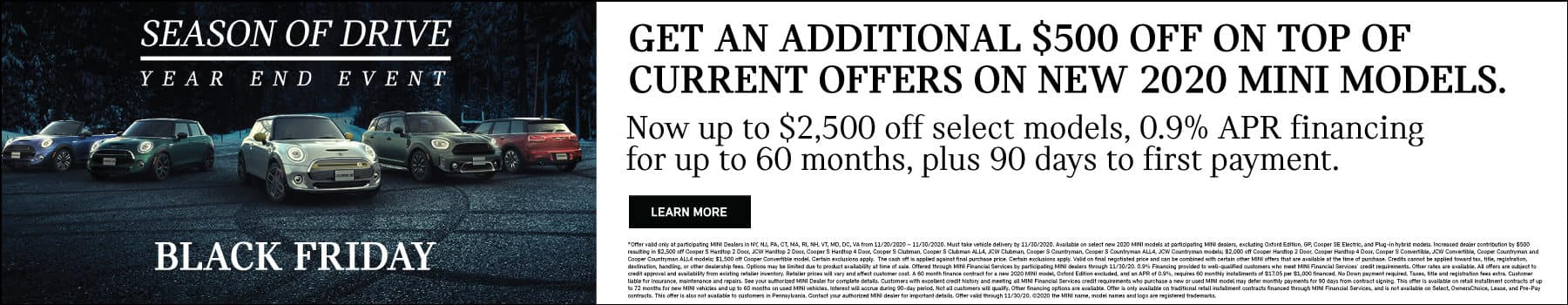 GET AN ADDITIONAL $500 OFF CURRENT OFFERS ON NEW MODELS. Now up to $2500 off select MINI models for up to 60 months, plus 90 days to first payment.