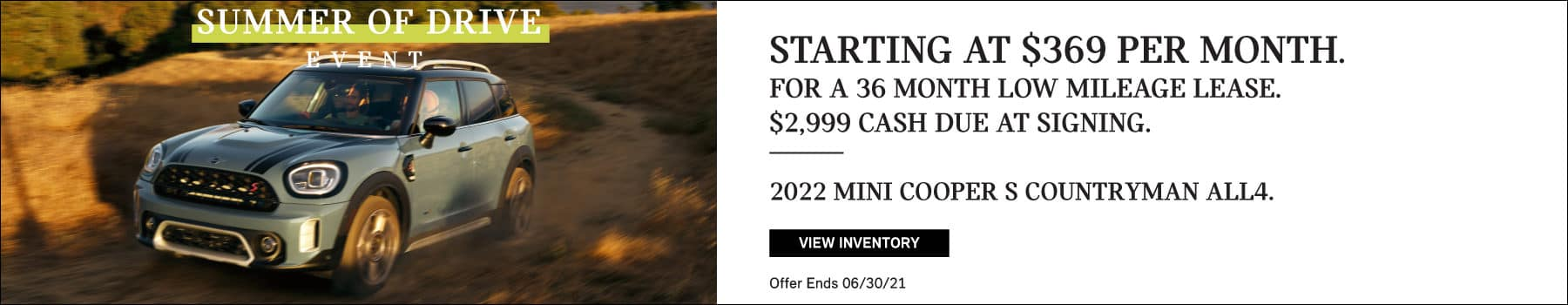 Lease a MINI Cooper S Countryman ALL4. Starting at $369 per month for a 36 month low mileage lease. $2999 cash due at signing.