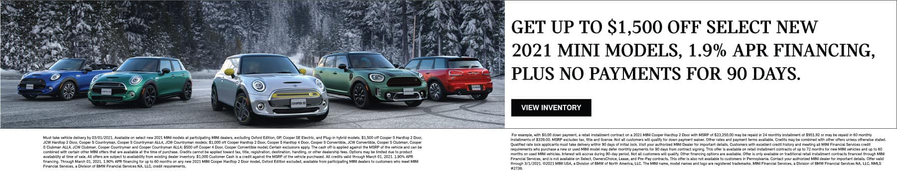 Up to $1500 off select MINI models. 1.9% APR financing plus no payments for 90 days.