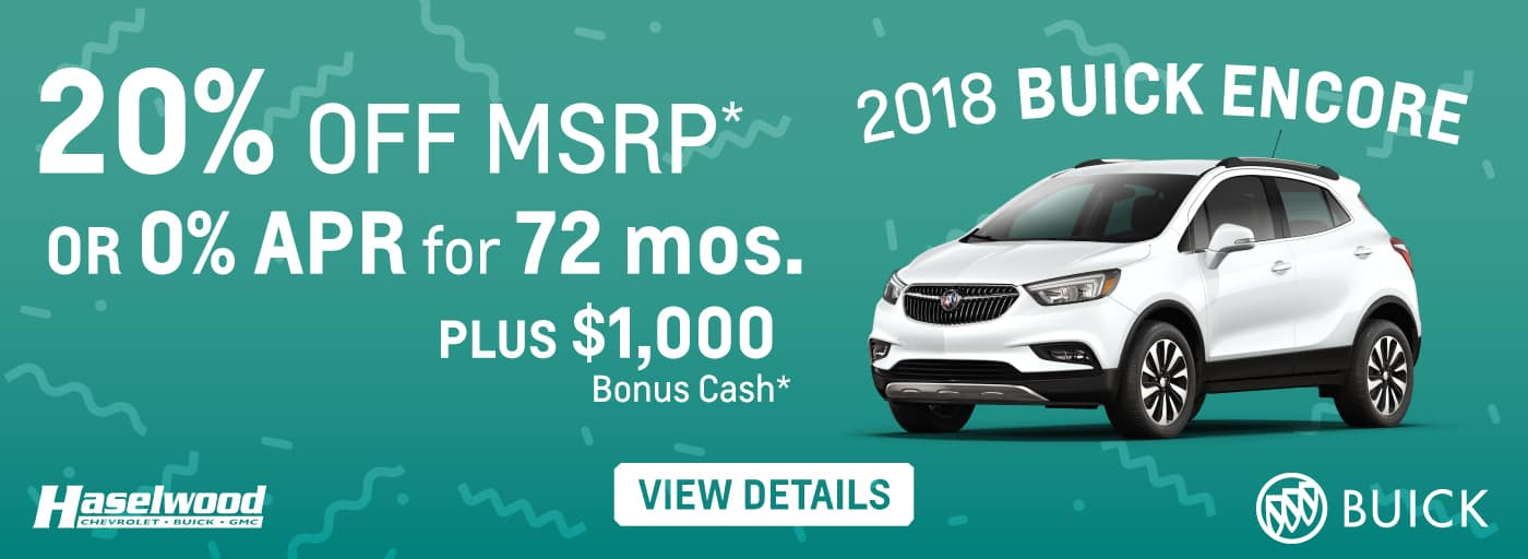 2018 Buick Encore  20% OFF MSRP* or 0% APR for 72 mos. PLUS $1,000 Bonus Cash*