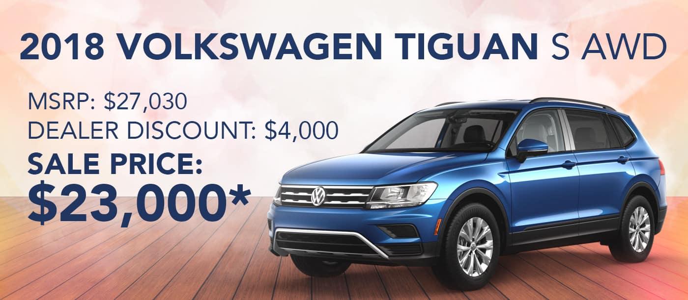 2018 Volkswagen Tiguan S AWD  MSRP: $27,030 DEALER DISCOUNT: $4,000 SALE PRICE: 23,030*