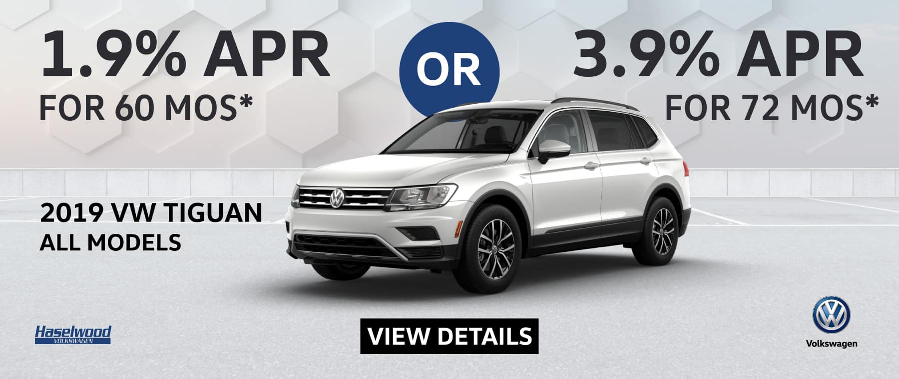 2019 Tiguan All Models (Featured Vehicle)  1.9% APR for 60 mos.  Or 3.9% APR for 72 mos.