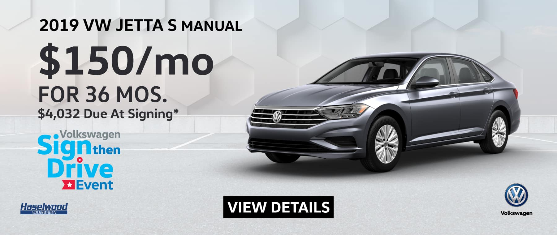 2019 VW Jetta S Manual (Featured Vehicle)  $150/mo. for 36 months $4,032 Due at Signing    * Offer valid on 2019 VW Jetta S Manual. $150 per mo. for 36 months. Lease with $4,032 down; includes a $595 acquisition fee, finance through Volkswagen Credit. No security deposit required. Valid on VIN: 3VWN57BU4KM119022.For highly qualified customers on approved top tier credit through Volkswagen Credit. Lessee responsible for maintenance, excessive wear/tear and 20¢/mi over 10K mi/yr. Excludes state and local taxes, tags, registration and title, insurance and dealer charges. Subject to credit approval. 36 monthly payments required. Monthly lease payment based on MSRP of $20,160 and destination charges less a suggested dealer contribution resulting in a Gross capitalized cost of $18,920. Cap cost reduction: $1,240. A negotiable dealer documentary service fee of up to $150 may be added to the sale price or capitalized cost. See dealer for complete details and restrictions. 6 years/72,000 miles (whichever occurs first). New Vehicle Limited Warranty on MY2018 and newer VW vehicles, excluding e-Golf. See owner's literature or dealer for warranty exclusions and limitations. Exp. 5/31/2019.