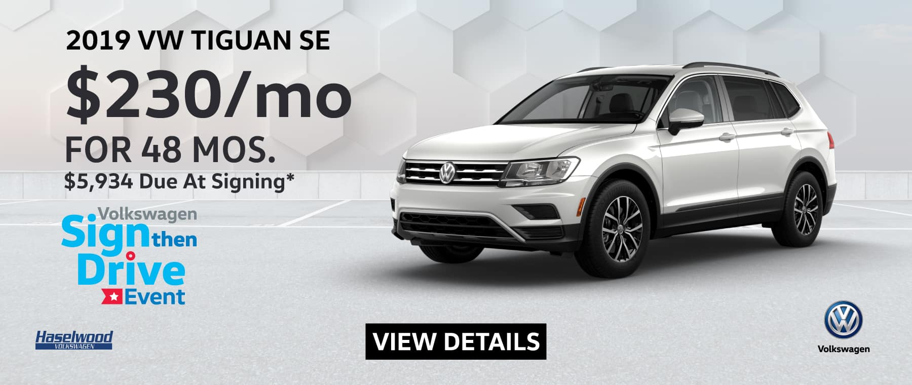 2019 Volkswagen Tiguan SE $230/mo. for 48 months $5,934 Due at Signing    * Offer valid on 2019 Volkswagen Tiguan SE. $230 per mo. for 48 months. Lease with $5,934 down; includes a $595 acquisition fee, finance through Volkswagen Credit. No security deposit required. Valid on VIN: 3VV2B7AX5KM043435. For highly qualified customers on approved top tier credit through Volkswagen Credit. Lessee responsible for maintenance, excessive wear/tear and 20¢/mi over 10K mi/yr. Excludes state and local taxes, tags, registration and title, insurance and dealer charges. Subject to credit approval. 48 monthly payments required. Monthly lease payment based on MSRP of $29,670 and destination charges less a suggested dealer contribution resulting in a Gross capitalized cost of $27,940. Cap cost reduction: $1,730. A negotiable dealer documentary service fee of up to $150 may be added to the sale price or capitalized cost. See dealer for complete details and restrictions. 6 years/72,000 miles (whichever occurs first). New Vehicle Limited Warranty on MY2018 and newer VW vehicles, excluding e-Golf. See owner's literature or dealer for warranty exclusions and limitations. Exp. 5/31/2019.