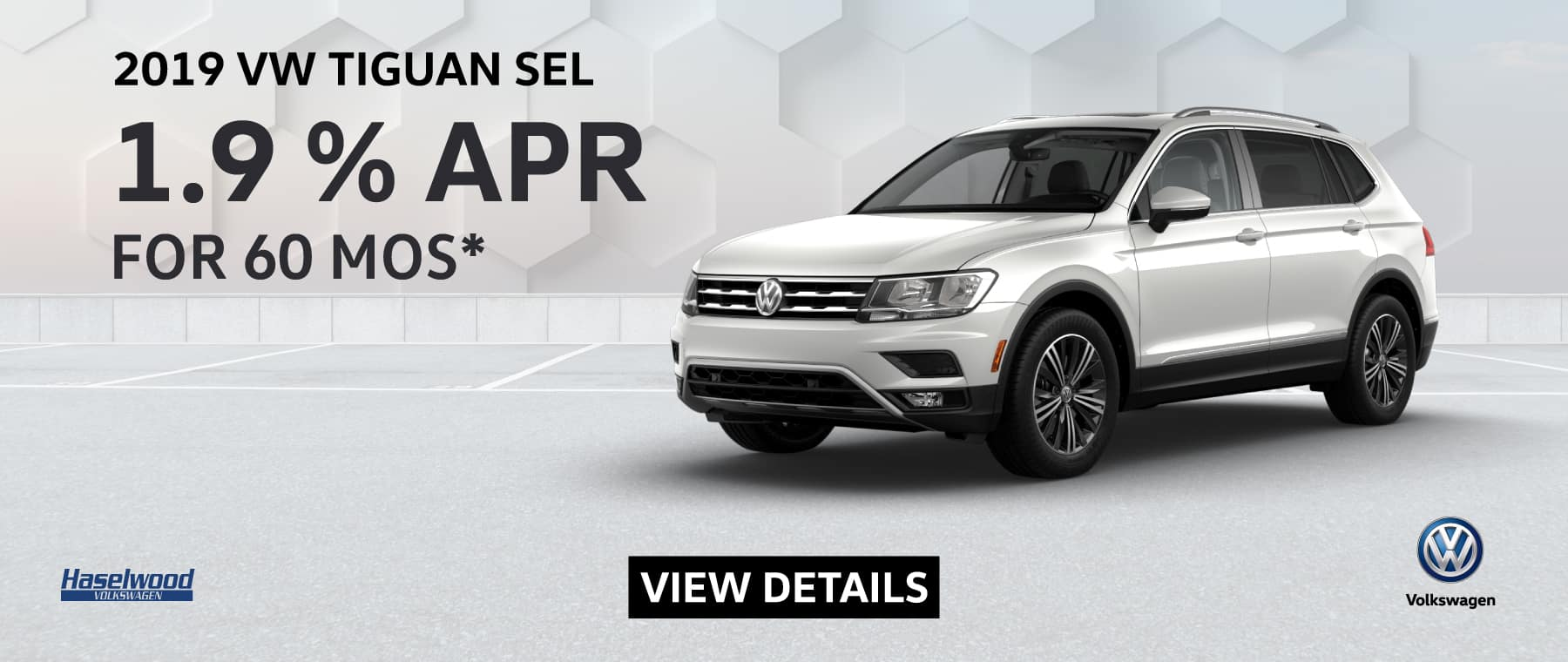2019 Volkswagen Tiguan SEL  1.9% APR for 60 mos.    * Offer valid on 2019 Volkswagen Tiguan SEL. 1.9% APR for 60 mos. MSRP starting at $34,475.  Valid on Vin: 3VV2B7AX7KM018777, 3VV2B7AX1KM024560, 3VV2B7AX9KM065860. For highly qualified customers on approved top tier credit through Volkswagen Credit. Subject to credit approval. 60 monthly payments required. Down payment and monthly payment may vary. Excludes state and local taxes, tags, registration and title, insurance and dealer charges.  A negotiable dealer documentary service fee of up to $150 may be added to the sale price or capitalized cost. See dealer for complete details and restrictions. 6 years/72,000 miles (whichever occurs first). New Vehicle Limited Warranty on MY2018 and newer VW vehicles, excluding e-Golf. See owner's literature or dealer for warranty exclusions and limitations. Exp. 9/3/2019.