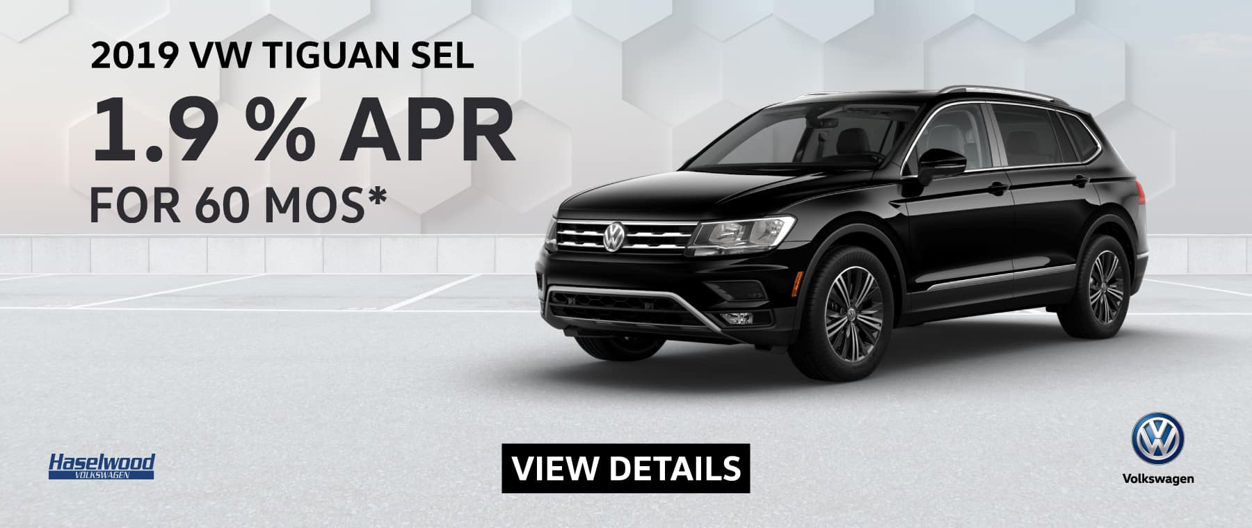 2019 Volkswagen Tiguan SEL (featured vehicle)  1.9% APR for 60 mos.    * Offer valid on 2019 Volkswagen Tiguan SEL. 1.9% APR for 60 mos. MSRP starting at $34,475.  Valid on Vin: 3VV2B7AX7KM018777, 3VV2B7AX1KM024560, 3VV2B7AX9KM065860. No down payment required; includes a $595 acquisition fee, financed through Volkswagen Credit. No security deposit required. For highly qualified customers on approved top tier credit through Volkswagen Credit. Subject to credit approval. 60 monthly payments required. A negotiable dealer documentary service fee of up to $150 may be added to the sale price or capitalized cost. See dealer for complete details and restrictions. 6 years/72,000 miles (whichever occurs first). New Vehicle Limited Warranty on MY2019 and newer VW vehicles, excluding e-Golf. See owner's literature or dealer for warranty exclusions and limitations. Exp. 6/30/2019.