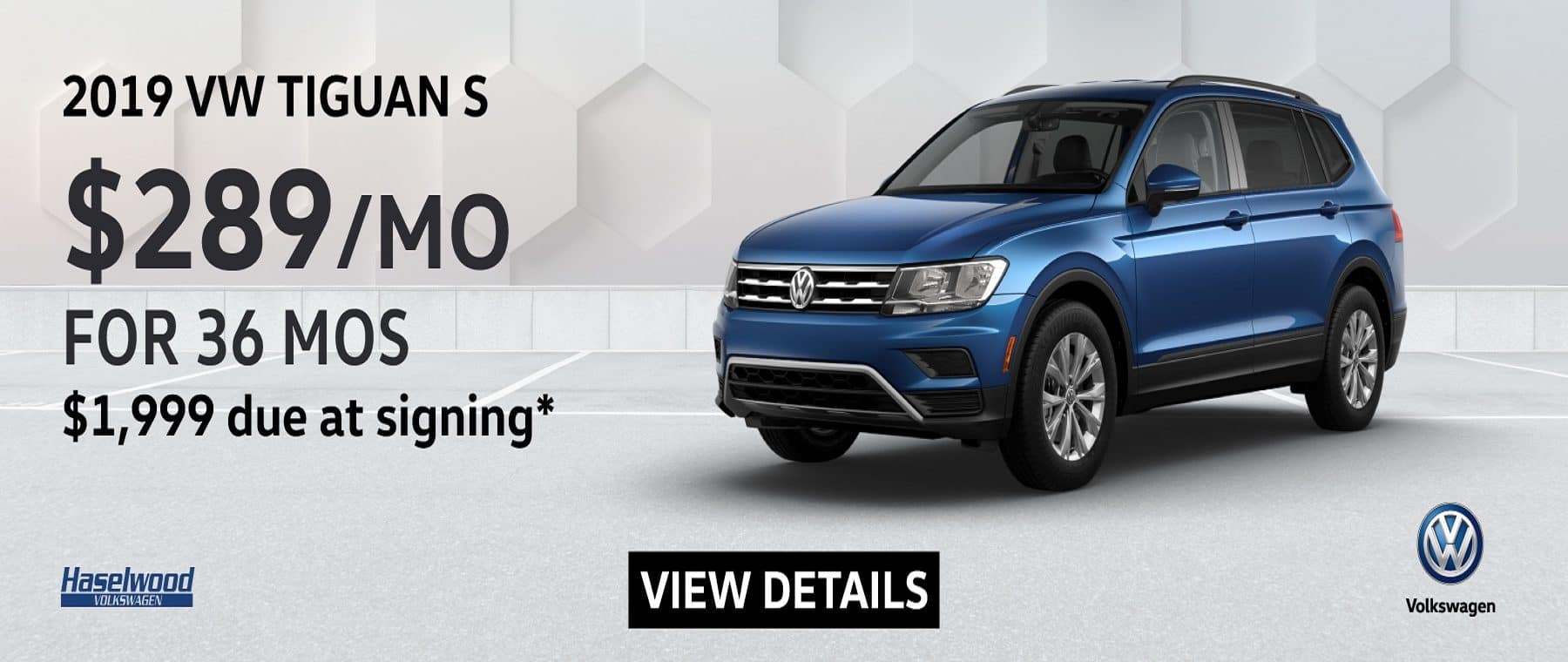2019 Volkswagen Tiguan S $289/mo. for 36 months $1,999 Due at Signing    * Offer valid on 2019 Volkswagen Tiguan. $289 per mo. for 36 months. Lease with $1,999 due at signing; includes a $595 acquisition fee, lease through Volkswagen Credit. No security deposit required. Valid on VIN: 3VV0B7AXXKM180233.For highly qualified customers on approved top tier credit through Volkswagen Credit. Lessee responsible for maintenance, excessive wear/tear and 20¢/mi over 10K mi/yr. Excludes state and local taxes, tags, registration and title, insurance and dealer charges. Subject to credit approval. 36 monthly payments required. Monthly lease payment based on MSRP of $26,860 and destination charges less a suggested dealer contribution resulting in a Gross capitalized cost of $25,927. Cap cost reduction: $933. A negotiable dealer documentary service fee of up to $150 may be added to the sale price or capitalized cost. See dealer for complete details and restrictions. 6 years/72,000 miles (whichever occurs first). New Vehicle Limited Warranty on MY2018 and newer VW vehicles, excluding e-Golf. See owner's literature or dealer for warranty exclusions and limitations. Exp. 9/30/2019.