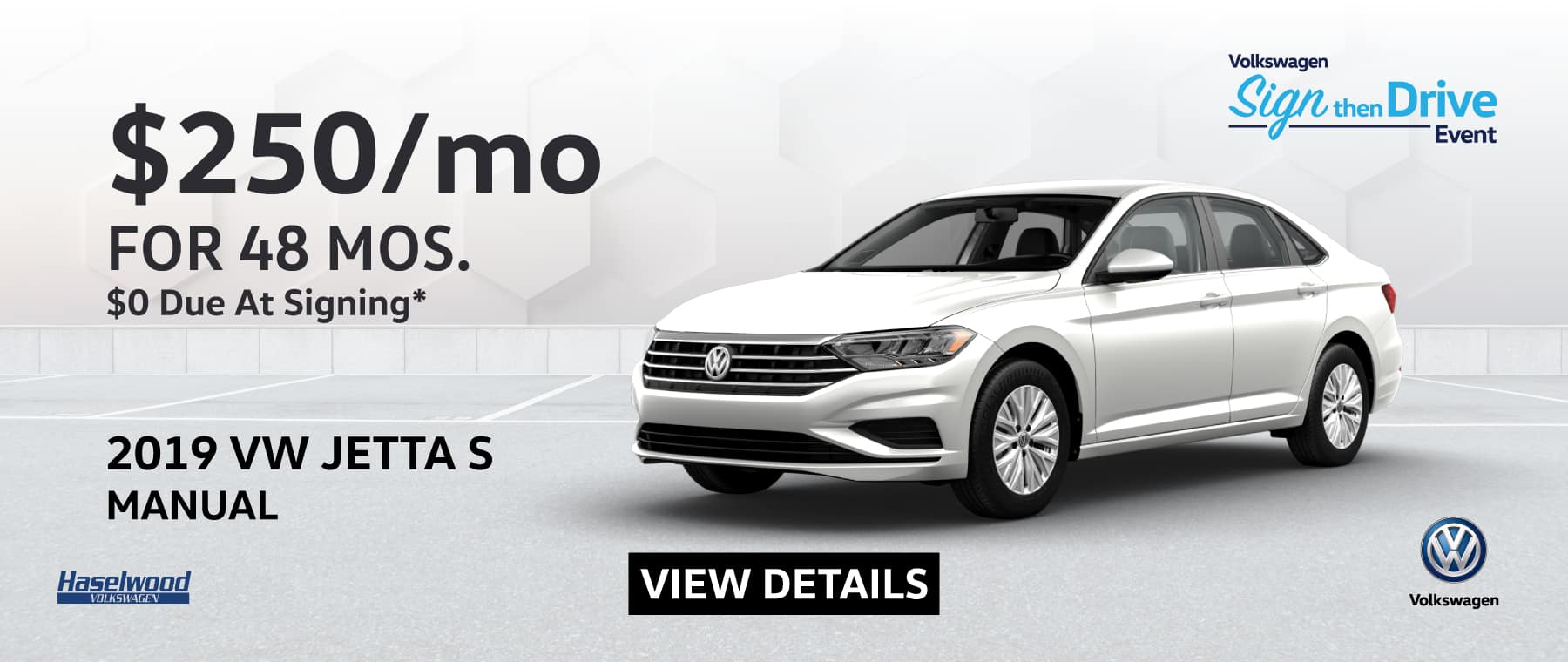 2019 Volkswagen Jetta S Manual $250/mo. for 48 months $0 Due at Signing * Offer valid on 2019 Volkswagen Jetta S Manual. $250 per mo. For 48 months. Lease with $0 due at signing; includes a $595 acquisition fee, lease through Volkswagen Credit. No security deposit required. Valid on VIN: 3VWN57BUXKM115492, 3VWN57BU4KM119022, 3VWN57BUXKM115069. For highly qualified customers on approved top tier credit through Volkswagen Credit. Lessee responsible for maintenance, excessive wear/tear and 20¢/mi over 10K mi/yr. Excludes state and local taxes, tags, registration and title, insurance and dealer charges. Subject to credit approval. 48 monthly payments required. Monthly lease payment based on MSRP of $20,160 and destination charges less a suggested dealer contribution resulting in a Gross capitalized cost of $18,920. Cap cost reduction: $0. A negotiable dealer documentary service fee of up to $150 may be added to the sale price or capitalized cost. See dealer for complete details and restrictions. 6 years/72,000 miles (whichever occurs first). New Vehicle Limited Warranty on MY2018 and newer VW vehicles, excluding e-Golf. See owner's literature or dealer for warranty exclusions and limitations. Exp. 12/1/2019.