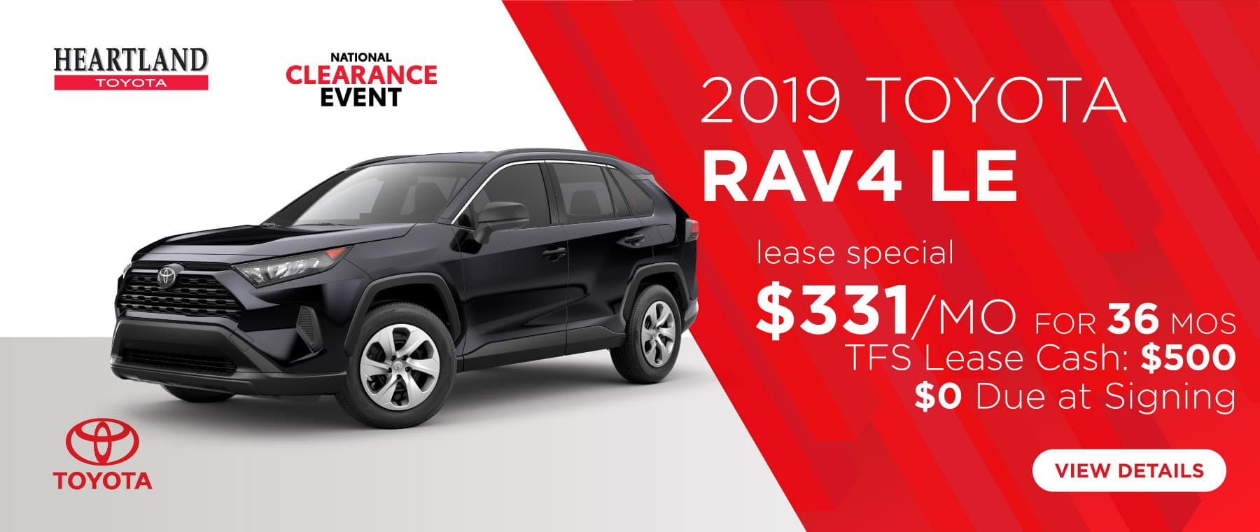 2019 Toyota RAV4 LE (featured vehicle)  $331/mo. For 36 months* $0 Due at Signing  TFS Lease Cash: $500   *Offer valid on 2019 Toyota RAV4 LE (4432), gas models only, hybrids are excluded. $331 per mo. for 36 months. Lease with $0 due at signing; includes a $695 acquisition fee. Valid on VIN: JTMG1RFV4KD029855, 2JTMG1RFV9KD031522, JTMG1RFV8KJ019508, JTMG1RFVXKD034509. MSRP $28,825. Deal #403734. Plus, TFS Lease Cash: $500. Lease is through TFS. Subject to credit approval. No Security deposit required. Excludes taxes, title, and fees. 36 monthly payments required. Not all lessees will qualify for lowest payment through participating lender. Residency restrictions apply. Lessee responsible for mileage over 10,000 miles per year at $0.15/mile per year. Option to purchase at lease end. A negotiable dealer documentary service fee of up to $150 may be added to the sale price or capitalized cost. Offer expires 9/3/2019.