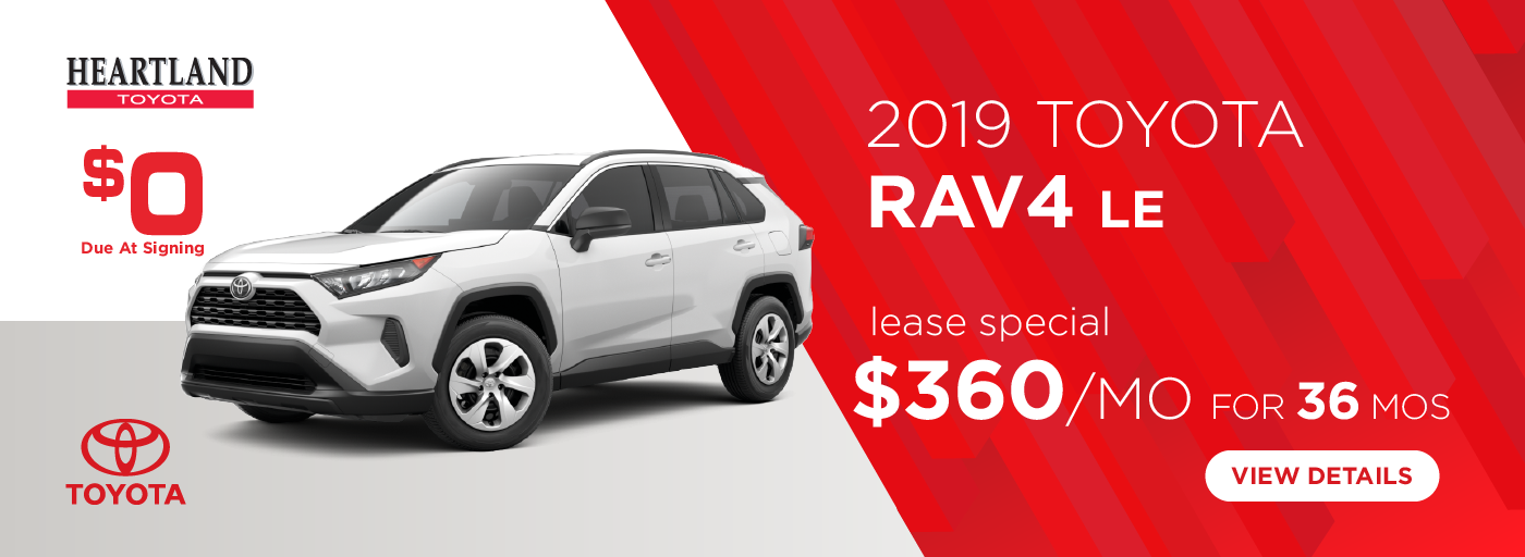 2019 Toyota RAV4 LE   (Featured Vehicle) $360/mo. for 36 months*  * Offer valid on 2019 Toyota RAV4 LE (4432). $360 per mo. for 36 months lease with $0 due at signing; includes a $595 acquisition fee. MSRP is $28,675. Deal #347932. Subject to credit approval. No Security deposit required. Excludes taxes, title, and fees. Valid on VIN: JTMG1RFV4KJ007761, JTMG1RFV6KJ010385, JTMG1RFV2KJ010156. 36 monthly payments required. Not all lessees will qualify for lowest payment through participating lender. Residency restrictions apply. Lessee responsible for mileage over 12,000 miles per year at $0.15/mile per year. Option to purchase at lease end. A negotiable dealer documentary service fee of up to $150 may be added to the sale price or capitalized cost. Offer expires 3/31/2019.