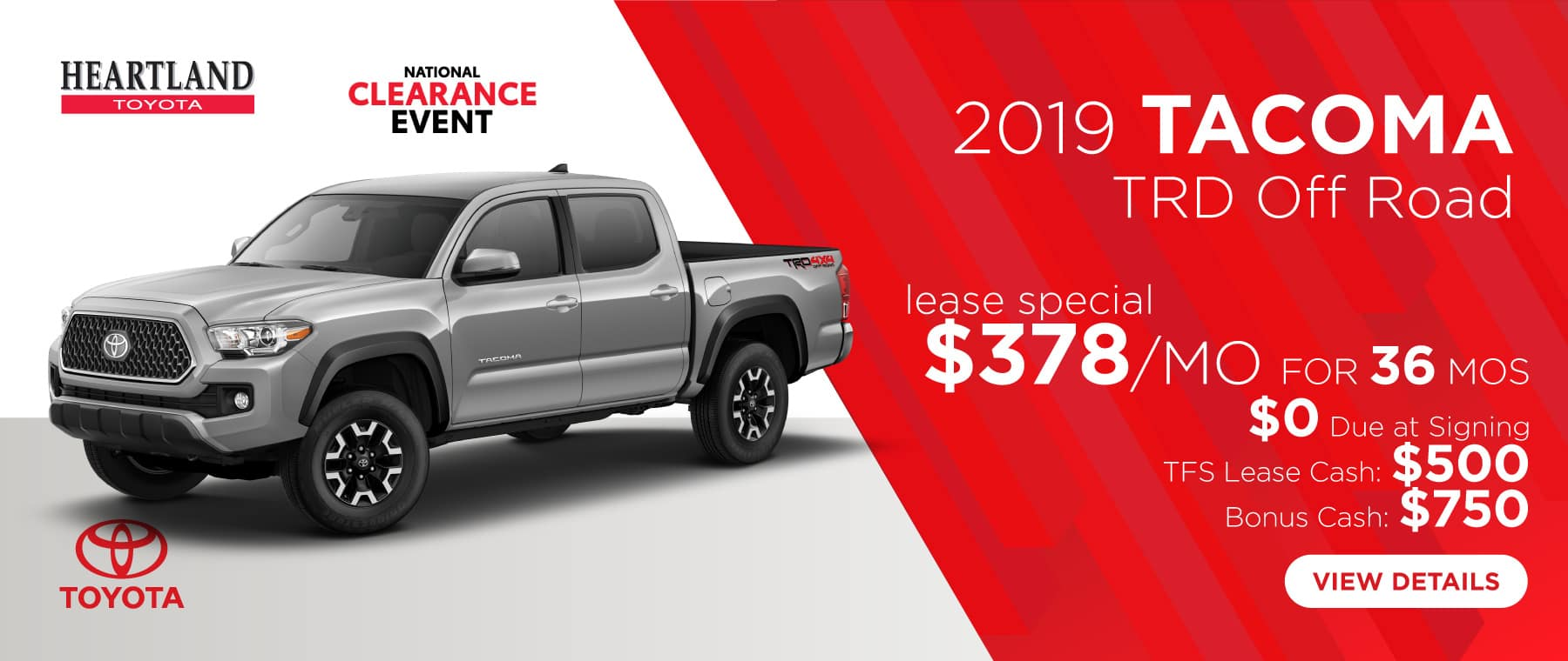 2019 Toyota Tacoma TRD Off Road $378/mo. For 36 months * $0 Due at Signing  TFS Lease Cash: $500 Bonus Cash: $750   *Offer valid on 2019 Toyota Tacoma TRD Off Road, excludes Pro (7544). $378 per mo. for 36 months. Lease with $0 due at signing; includes a $695 acquisition fee. Valid on VIN: 3TMCZ5AN1KM261888, 3TMCZ5AN3KM265585, 3TMCZ5AN2KM268834. MSRP $41,520. Deal #403734. Plus, TFS Lease Cash: $500. Bonus Cash: $750. Lease is through TFS. Subject to credit approval. No Security deposit required. Excludes taxes, title, and fees. 36 monthly payments required. Not all lessees will qualify for lowest payment through participating lender. Residency restrictions apply. Lessee responsible for mileage over 10,000 miles per year at $0.15/mile per year. Option to purchase at lease end. A negotiable dealer documentary service fee of up to $150 may be added to the sale price or capitalized cost. Offer expires 9/3/2019.