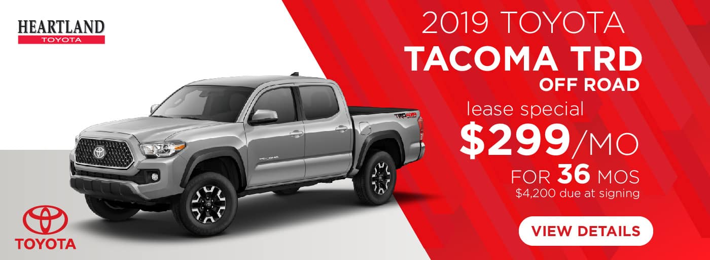 2019 Toyota Tacoma TRD Off Road  $299/mo. for 36 months*  * Offer valid on 2019 Toyota Tacoma TRD Off Road (7544). $299 per mo. for 36 months lease with $4,200 due at signing; includes a $595 acquisition fee. MSRP is $ 38,280. Deal #347932. Subject to credit approval. No Security deposit required. Excludes taxes, title, and fees. Valid on VIN: 3TMCZ5AN0KM212522, 3TMCZ5ANXKM211376, 3TMCZ5AN3KM211641. 36 monthly payments required. Not all lessees will qualify for lowest payment through participating lender. Residency restrictions apply. Lessee responsible for mileage over 12,000 miles at $0.15/mile per year. Option to purchase at lease end. A negotiable dealer documentary service fee of up to $150 may be added to the sale price or capitalized cost. Offer expires 2/28/2019.