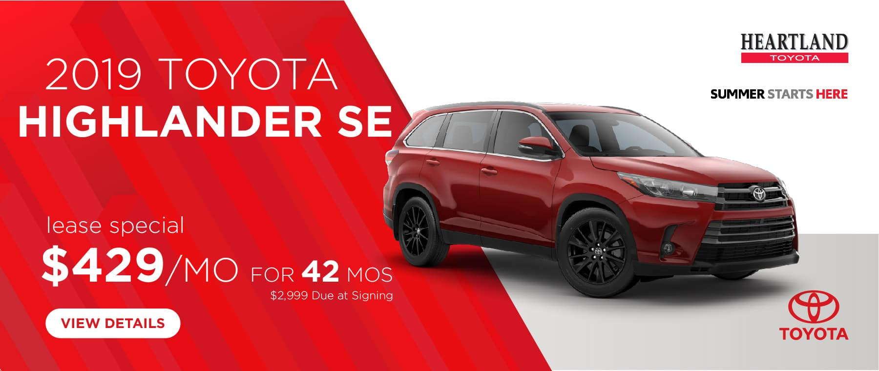 2019 Toyota Highlander SE $429/mo. For 42 months* *Offer valid on 2019 Toyota Highlander SE (6952). $429 per mo. for 42 months. Lease with $2,999 due at signing; includes a $695 acquisition fee. Valid on VIN: 5TDJZRFH9KS971218, 5TDJZRFH8KS975812, 5TDJZRFH8KS980430. MSRP $43,895. Deal #347932. Subject to credit approval. No Security deposit required. Excludes taxes, title, and fees. 42 monthly payments required. Not all lessees will qualify for lowest payment through participating lender. Residency restrictions apply. Lessee responsible for mileage over 10,000 miles per year at $0.25/mile per year. Option to purchase at lease end. A negotiable dealer documentary service fee of up to $150 may be added to the sale price or capitalized cost. Offer expires 5/30/2019.
