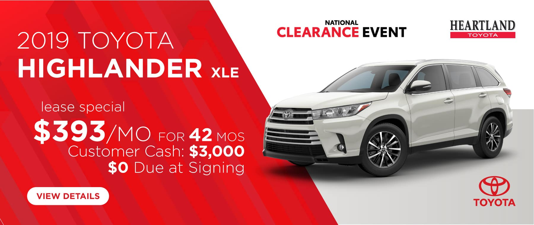 2019 Toyota Highlander XLE $393/mo. For 42 months* $0 Due at Signing  Customer Cash: $3,000   *Offer valid on 2019 Toyota Highlander XLE (6953), gas models only, hybrids are excluded. $393 per mo. for 42 months. Lease with $0 due at signing; includes a $695 acquisition fee. Valid on VIN: 5TDJZRFH8KS596034, 5TDJZRFH2KS596708, 5TDJZRFH2KS985302, 5TDJZRFH8KS983456, 5TDJZRFH6KS989904. MSRP $41,975. Deal #403734. Plus, Customer Cash: $3,000. Lease is through US Bank. Subject to credit approval. No Security deposit required. Excludes taxes, title, and fees. 42 monthly payments required. Not all lessees will qualify for lowest payment through participating lender. Residency restrictions apply. Lessee responsible for mileage over 10,000 miles per year at $0.15/mile per year. Option to purchase at lease end. A negotiable dealer documentary service fee of up to $150 may be added to the sale price or capitalized cost. Offer expires 9/3/2019.