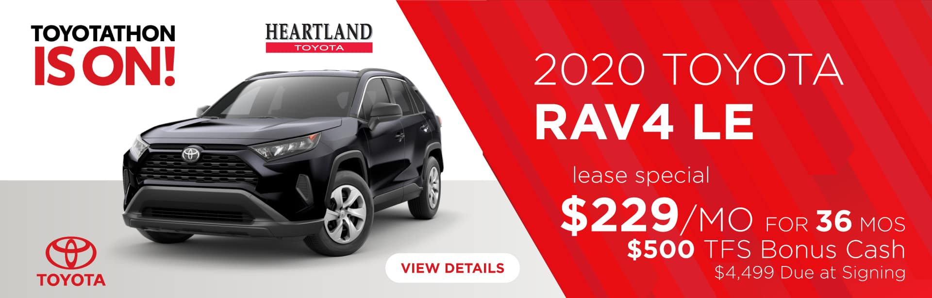 2020 Toyota RAV4 LE (featured vehicle)  $229/mo for 36 months* TFS Bonus Cash: $500 $4,499 Due at Signing    *Offer valid on 2020 Toyota RAV4 LE. $229 per month for 36 months. TFS Bonus Cash: $500. Lease with $4,499 due at signing; includes a $695 acquisition fee. Valid on VIN: 2T3G1RFV8LW089786, 2T3G1RFV5LC062630, 2T3G1RFV0LC069193. MSRP $29,050. Lease is through TFS. Subject to credit approval. No Security deposit required. Excludes taxes, title, and fees. 36 monthly payments required. Not all lessees will qualify for lowest payment through participating lender. Residency restrictions apply. Lessee responsible for mileage over 10,000 miles per year at $0.15/mile per year. Option to purchase at lease end. A negotiable dealer documentary service fee of up to $150 may be added to the sale price or capitalized cost. Offer expires 1/2/2020.