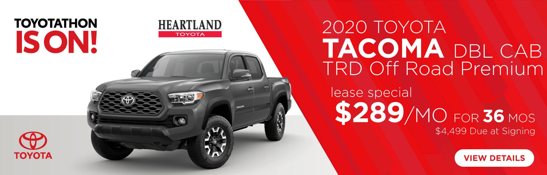 2020 Toyota Tacoma TRD Off Road Premium Double Cab $289/mo for 36 months* $4,499 Due at Signing    *Offer valid on 2020 Toyota Tacoma TRD Off Road Premium Double Cab.Includes navigation, tech pkg and premium audio. $289 per month for 36 months. Lease with $4,499 due at signing; includes a $695 acquisition fee. Valid on VIN: 3TMCZ5AN9LM293280, 3TMCZ5AN5LM291431, 3TMCZ5AN0LM288856. MSRP starting at $41,730. Lease is through TFS. Subject to credit approval. No Security deposit required. Excludes taxes, title, and fees. 36 monthly payments required. Not all lessees will qualify for lowest payment through participating lender. Residency restrictions apply. Lessee responsible for mileage over 10,000 miles per year at $0.15/mile per year. Option to purchase at lease end. A negotiable dealer documentary service fee of up to $150 may be added to the sale price or capitalized cost. Offer expires 1/2/2020.