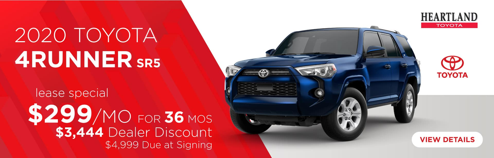 2020 Toyota 4Runner SR5 $299/mo for 36 months* Dealer Discount: $3,444 $4,999 Due at Signing    *Offer valid on 2020 Toyota 4Runner SR5. $299 per month for 36 months. Dealer Discount: $3,444. Lease with $4,999 due at signing; includes a $695 acquisition fee. DEAL #416058. Valid on VIN: JTEBU5JR7L5746620, JTEBU5JR1L5737895. MSRP starting at $38,515. Lease is through TFS. Subject to credit approval. No Security deposit required. Excludes taxes, title, and fees. 36 monthly payments required. Not all lessees will qualify for lowest payment through participating lender. Residency restrictions apply. Lessee responsible for mileage over 10,000 miles per year at $0.15/mile per year. Option to purchase at lease end. A negotiable dealer documentary service fee of up to $150 may be added to the sale price or capitalized cost. Offer expires 2/3/2020.