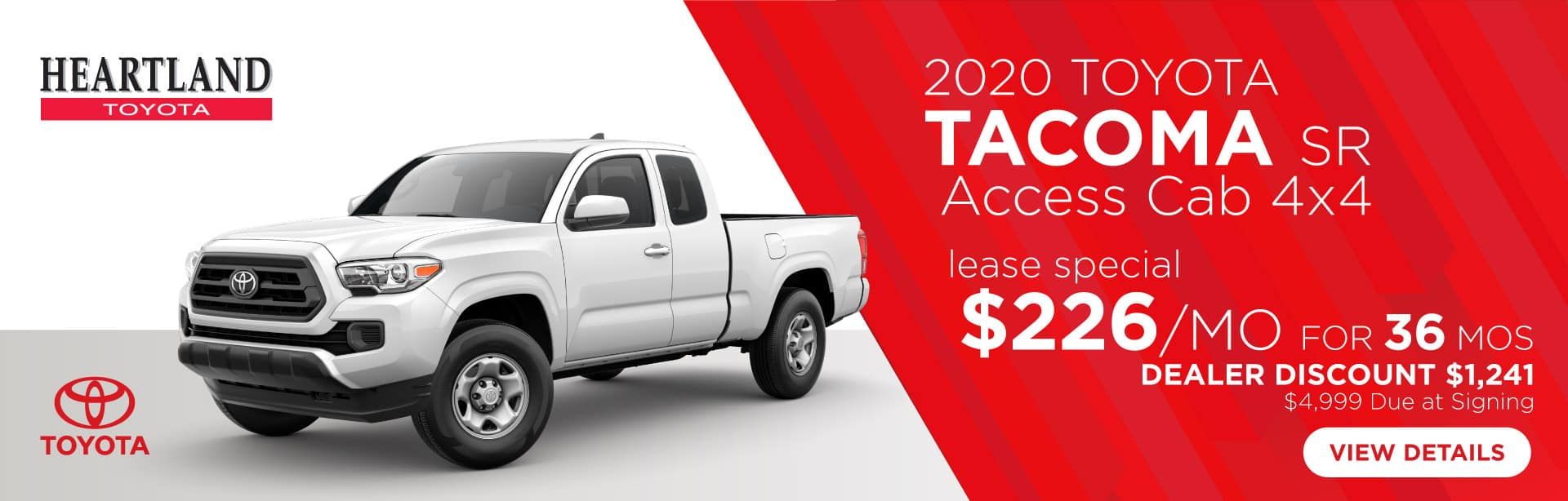 2020 Toyota Tacoma SR Access Cab 4x4 (featured vehicle)  $226/mo for 36 months* Dealer Discount: $1,241 $4,999 Due at Signing    *Offer valid on 2020 Toyota Tacoma SR Access Cab 4x4.$226 per month for 36 months. Dealer Discount: $1,241. Lease with $4,999 due at signing; includes a $695 acquisition fee. DEAL #416058. Valid on VIN: 5TFSX5EN8LX072839, 5TFSX5EN1LX072830, 5TFSZ5AN2LX221603. MSRP starting at $30,723. Lease is through TFS. Subject to credit approval. No Security deposit required. Excludes taxes, title, and fees. 36 monthly payments required. Not all lessees will qualify for lowest payment through participating lender. Residency restrictions apply. Lessee responsible for mileage over 10,000 miles per year at $0.15/mile per year. Option to purchase at lease end. A negotiable dealer documentary service fee of up to $150 may be added to the sale price or capitalized cost. Offer expires 2/3/2020.