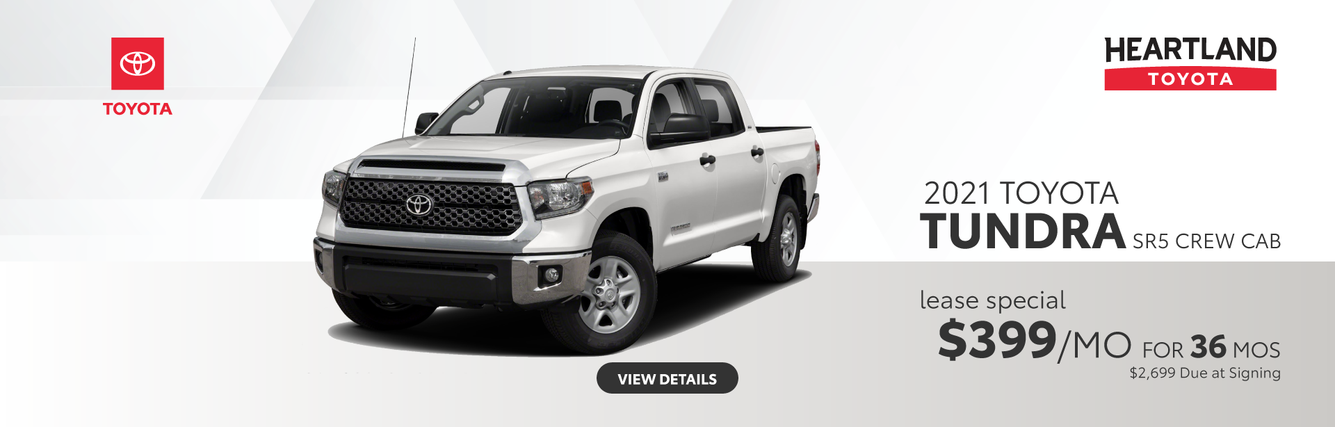2021 Toyota Tundra SR5 Crew Cab $399/mo for 36 months $2,699 Due at Signing * *Offer valid on 2021 Toyota Tundra SR5 Crew Cab. $399 per month for 36 months. Including, $3,128.69 in Dealer Discounts. Lease with $2,699 due at signing; includes a $695 acquisition fee. Valid on VIN: 5TFDY5F14MX986184, 5TFDY5F12MX975006. MSRP $42,615. Lease is through TFS. Subject to credit approval. No Security deposit required. Excludes taxes, title, and fees. 36 monthly payments required. Not all lessees will qualify for lowest payment through participating lender. Residency restrictions apply. Lessee responsible for mileage over 10,000 miles per year at $0.15/mile per year. Option to purchase at lease end. A negotiable dealer documentary service fee of up to $150 may be added to the sale price or capitalized cost. Offer expires 2/1/2021.
