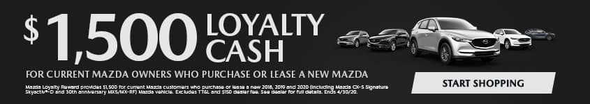 $1,500 LOYALTY CASH FOR CURRENT MAZDA OWNERS WHO PURCHASE OR LEASE A NEW MAZDA CTA: START SHOPPING