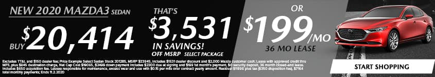 New 2020 Mazda3 Sedan Buy $20,414 - That's $3,531 In Savings! Off MSRP Select Package Or $199/Month 36 Month Lease OR 0% APR for 60 MONTHS + $750 APR CASH + NO PAYMENTS FOR 90 DAYS!