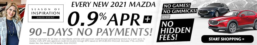 Every New 2021 Mazda 0.9% APR + 90-DAYS NO PAYMENTS!