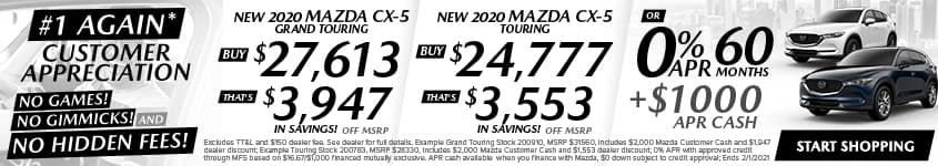 New 2020 Mazda CX-5 Grand Touring Buy $27,613 - That's $3,947 In Savings! Off MSRP New 2020 Mazda CX-5 Touring Buy $24,777 - That's $3,553 In Savings! Off MSRP OR 0% APR 60 months + $1,000 APR CASH!