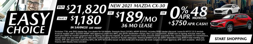 New 2021 Mazda CX-30 Buy $21,820 - That's $1,180 In Savings! Off MSRP Or $189/Month 36 Month Lease OR 0% APR 48 MONTHS + $750 APR CASH