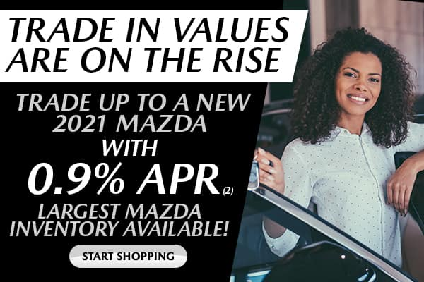 TRADE UP TO A NEW 2021 MAZDA WITH 0.9% APR