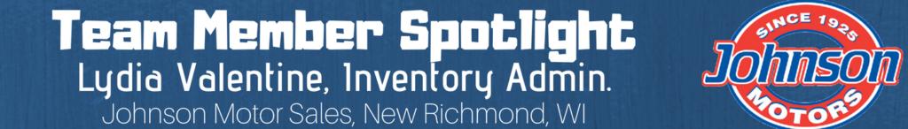 Lydia Valentine, Inventory Admin, Johnson Motor Sales, New Richmond, WI