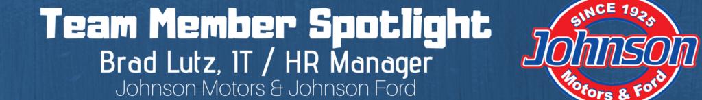 Brad Lutz, IT/HR Johnson Motors and Johnson Ford