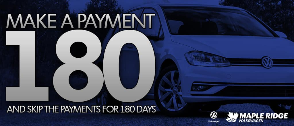 Make a Payment 180 with Maple Ridge VW and don't pay for up to 180 days!