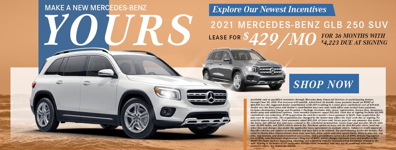 Make A New Mercedes-Benz Yours   Explore Our Newest Incentives   2021 Mercedes-Benz GLB 250   Lease For $429/Mo for 36 Months with $4,223 Due At Signing