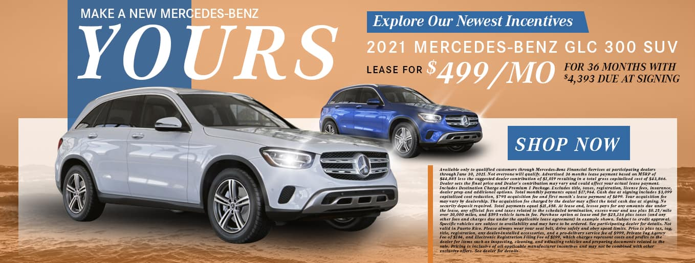 Make A New Mercedes-Benz Yours   Explore Our Newest Incentives   Mercedes-Benz GLC 300   Lease For $499/Mo for 36 Months with $4,393 Due At Signing