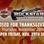Nov. 28 Rockstar Harley Closed for Thanksgiving