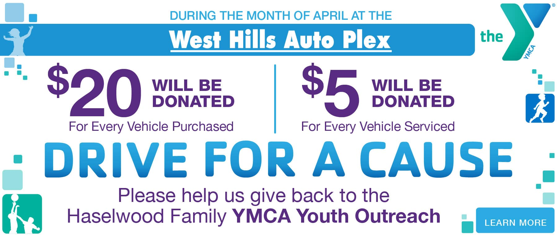 YMCA Drive For A Cause For every vehicle purchased in the month of April, Haselwood Family YMCA will receive a $20 donation. For every service repair order in the month of April, we will donate $5. *
