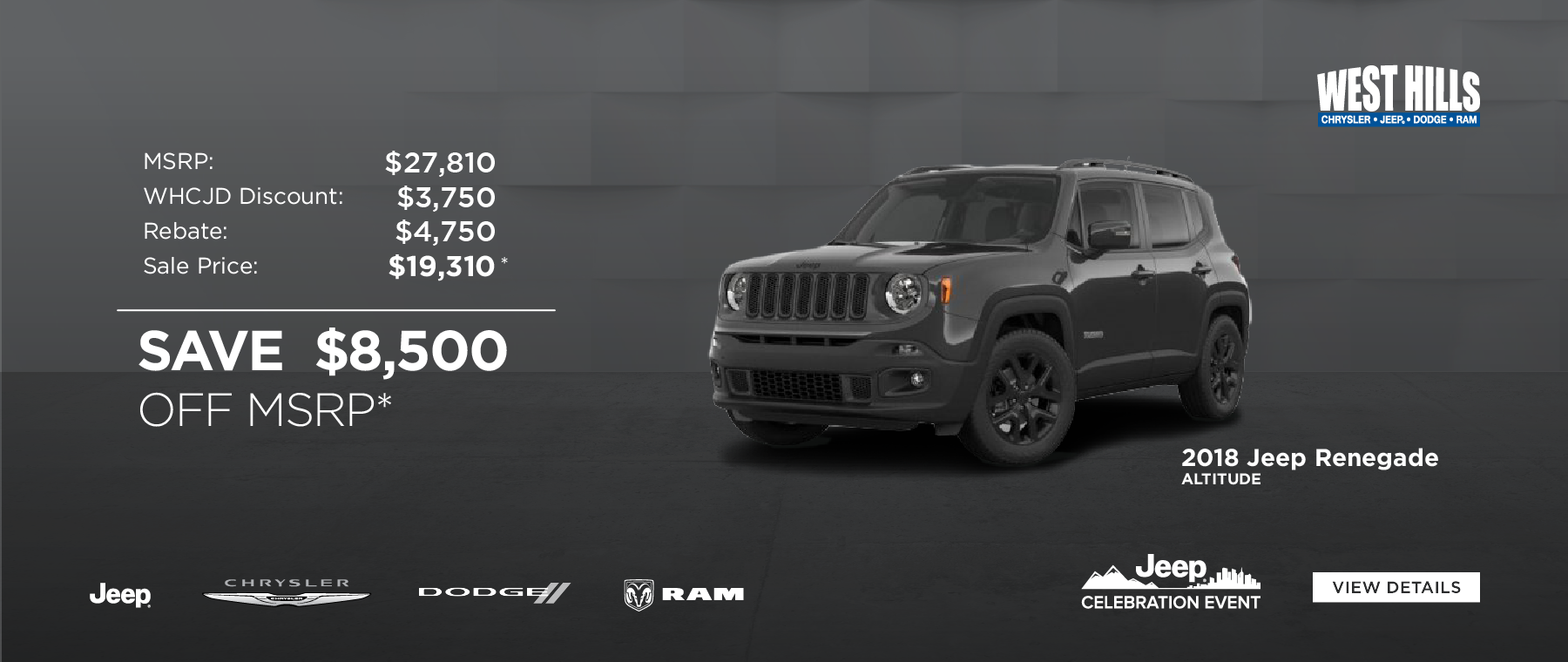 2018 Jeep Renegade Altitude MSRP: $27,810 WHCJDR Discount: $3,750 Rebate: $4,750 Sale Price: $19,310* SAVE $8,500 OFF MSRP*    * Offer valid on 2018 Jeep Renegade Altitude. VIN: ZACCJBBBXJPH77642. MSRP: $27,810. WHCJDR Discount: $3,750. Rebate: $4,750. Sale Price: $19,310. Based on approval of program ID 70CJ1, 44CJB3, WECJA1, 41CK51. Subject to credit approval. Down payment and monthly payment may vary. Excludes taxes, tags, registration and title, insurance and dealer charges. A negotiable dealer documentary service fee of up to $150 may be added to the sale price or capitalized cost. Exp. 5/31/2019.