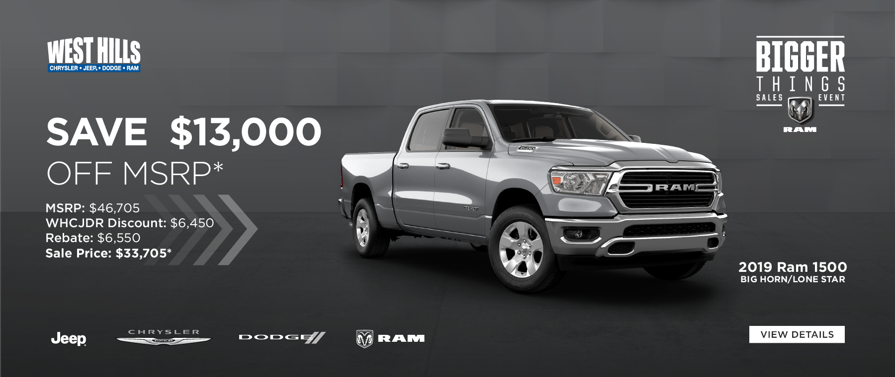 2019 RAM 1500 BIG HORN/LONE STAR (Featured Vehicle)  MSRP: $46,705 WHCJDR Discount: $6,450 Rebate: $6,550 Sale Price: $33,705* SAVE $13, 000 OFF MSRP*    * Offer valid on 2019 RAM 1500 BIG HORN/LONE STAR. VIN: 1C6SRFFT1KN715126. MSRP: $46,705. WHCJDR Discount: $6,450. Rebate: $6,550.Sale Price: $33,705. Based on approval of program ID 70CK1, 44CKB3, 45CKE1, WECKA1, WECKA 41CK35. Subject to credit approval. Down payment and monthly payment may vary. Excludes taxes, tags, registration and title, insurance and dealer charges. A negotiable dealer documentary service fee of up to $150 may be added to the sale price or capitalized cost. Exp. 5/31/2019.