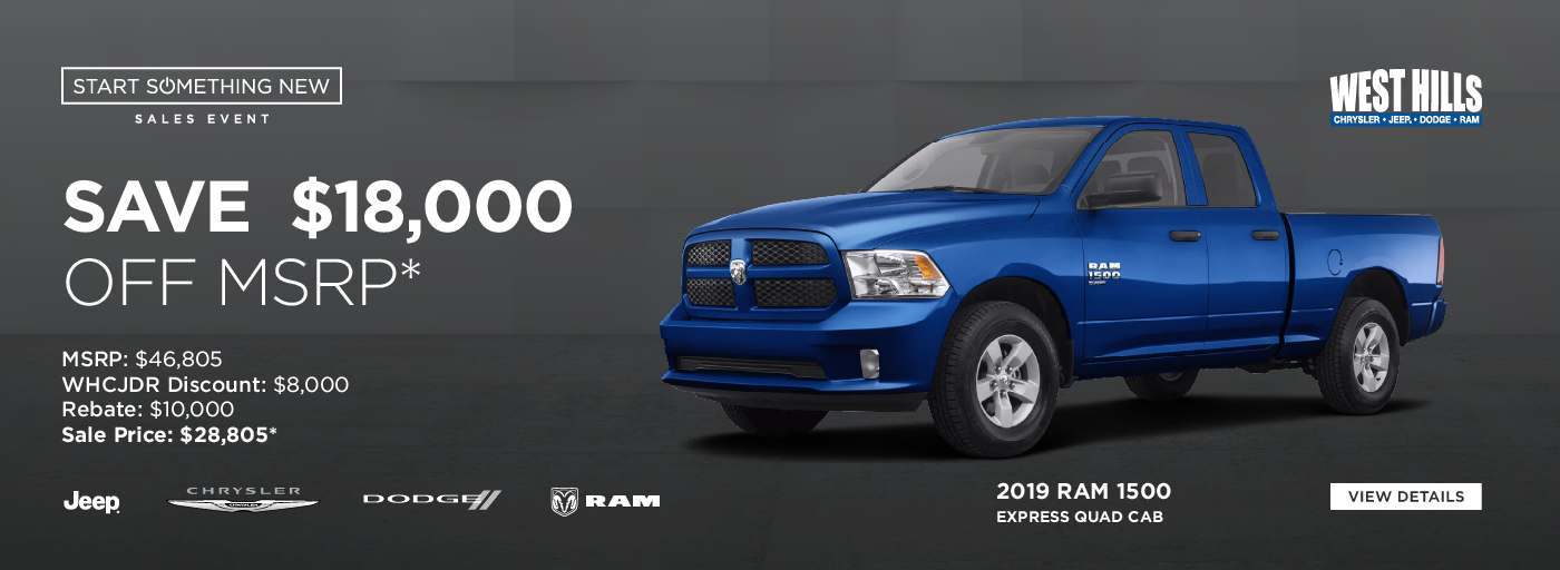 2019 RAM 1500 Express Quad Cab MSRP: $46,805 WHCJDR Discount: $8,000 Rebate: $10,000 Sale Price: $28,805* SAVE $18,00 OFF MSRP*  * Offer valid on 2019 RAM 1500 Express Quad Cab. VIN: 1C6RR7FTXKS643106. MSRP: $46,805. WHCJDR Discount: $8,000. Rebate: $10,000. Sale Price: $28,805. Plus $898 in accessories. Based on approval of program ID 70CK1, 45CLJ1, 45CLJ2, 45CLJ3, 45CLJ4, 45CLJ5, 45CLJ6, 45CLJ7, 45CLJ8, WECKA. Subject to credit approval. Down payment and monthly payment may vary. Excludes taxes, tags, registration and title, insurance and dealer charges. A negotiable dealer documentary service fee of up to $150 may be added to the sale price or capitalized cost. Exp. 1/31/2020.