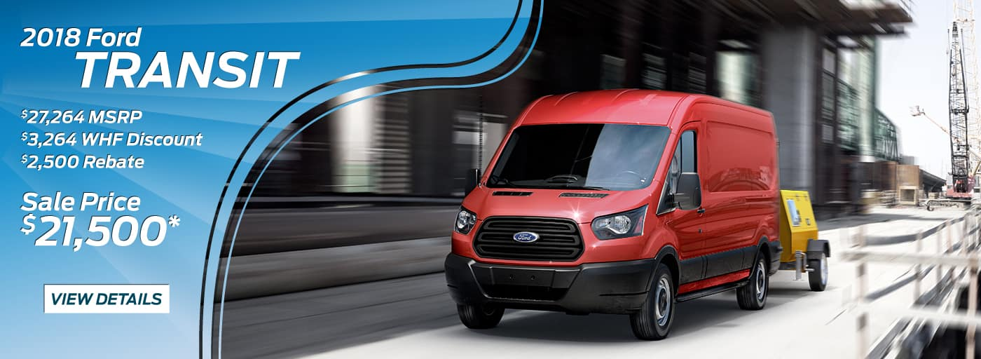 2018 Ford Transit   MSRP: $27,264 WHFM Discount: $3,264 FACTORY REBATE: $2,500 SALE PRICE: $21,500*