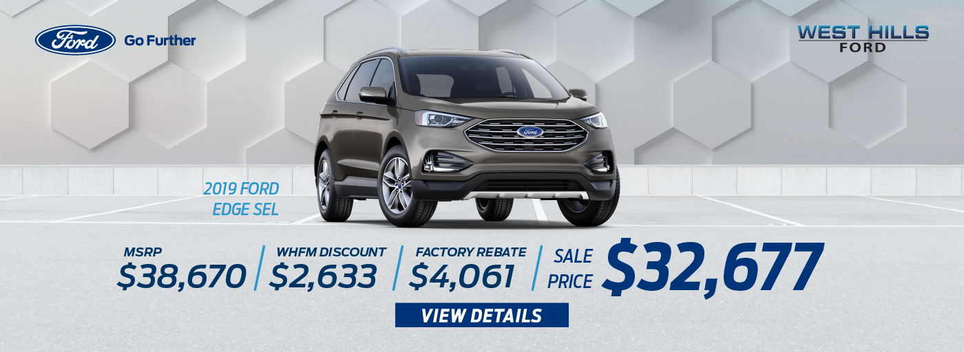 2019 Ford Edge SEL AWD MSRP: $38,670 WHFM Discount: $2,633 Factory Rebate: $4,061 Sale Price: $32,676.28   *Offer valid on 2019 FORD EDGE SEL AWD. VIN: 2FMPK4J92KBB80947. MSRP is $38,670. Plus $700.28 in Accessories. WHFM Discount: $2,633. Factory Rebate: $4,061. Sale Price: $32,676.28, not all will qualify. Subject to credit approval. Down payment and monthly payment may vary. Excludes state and local taxes, tags, registration, title, insurance and dealer charges. See dealer for qualifications and complete details. A negotiable dealer documentary service fee of up to $150 may be added to the sale price or capitalized cost. Offer expires 7/1/19.