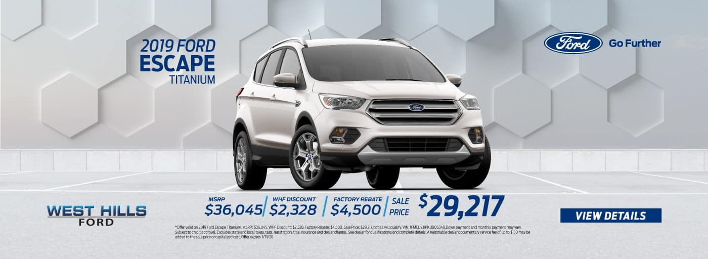 2019 Ford Escape Titanium MSRP: $36,045 WHF Discount: $2,328 Factory Rebate: $4,500 Sale Price: $29,217   *Offer valid on 2019 Ford Escape Titanium. MSRP: $36,045. WHF Discount: $2,328. Factory Rebate: $4,500. Sale Price: $29,217, not all will qualify. VIN: 1FMCU9J91KUB06340.Down payment and monthly payment may vary. Subject to credit approval. Excludes state and local taxes, tags, registration, title, insurance and dealer charges. See dealer for qualifications and complete details. A negotiable dealer documentary service fee of up to $150 may be added to the sale price or capitalized cost. Offer expires 1/31/20.