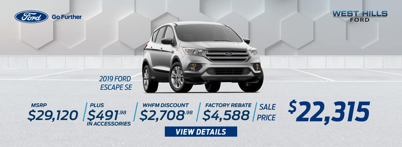 2019 Ford Escape SE MSRP: $29,120 Dealer Discount: $2,708.98 Retail Customer Cash: $3,000 Retail Bonus Customer Cash: $1,000 Special Package Retail Customer Cash: $88 Select Inventory Retail Customer Cash: $500 Sale Price: $22,315     *Offer valid on 2019 Ford Escape SE. MSRP: $29,120. Plus $491.98 in Accessories. Dealer Discount: $2,708.98. Retail Customer Cash: $3,000. Retail Bonus Customer Cash: $1,000. Special Package Retail Customer Cash: $88. Select Inventory Retail Customer Cash: $500. Sale Price: $22,315, not all will qualify. VIN: 1FMCU9GD8KUA36556. Down payment and monthly payment may vary. Subject to credit approval. Excludes state and local taxes, tags, registration, title, insurance and dealer charges. See dealer for qualifications and complete details. A negotiable dealer documentary service fee of up to $150 may be added to the sale price or capitalized cost. Offer expires 7/1/19.